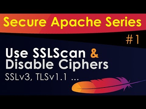 Secure Apache Web Server - Use SSLScan and Disable Ciphers (SSLv3, TLSv1 ..etc)