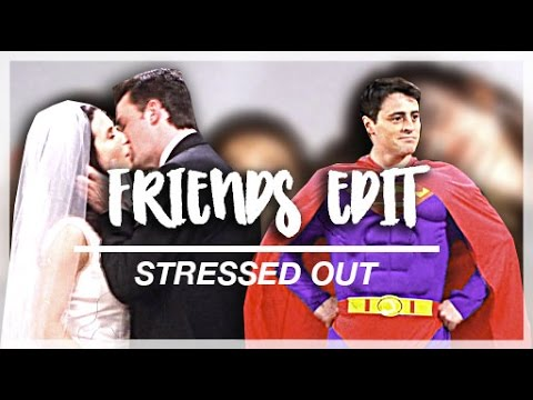 ► Friends Edit | Stressed Out