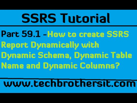 How to create SSRS Report Dynamically with Dynamic Schema, Dynamic Table Name and Dynamic Columns