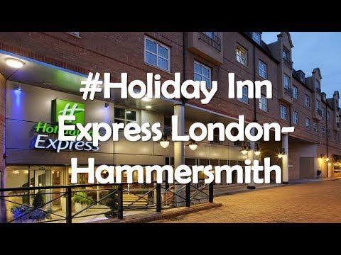 Holiday  Inn Express London Hammersmith, United Kingdom.