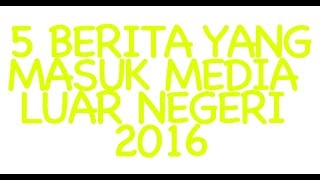 5 berita Indonesia yang masuk media luar negeri di tahun 2016