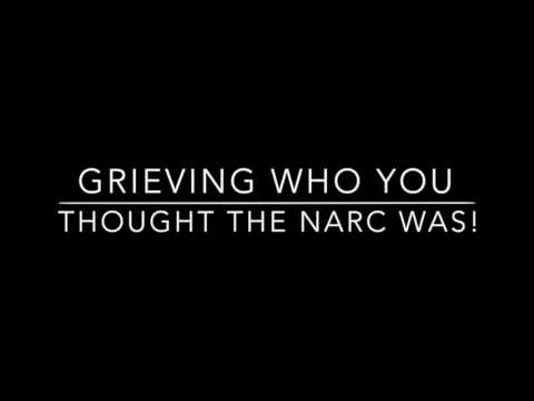 Grieving who you thought the NARCISSIST was!!