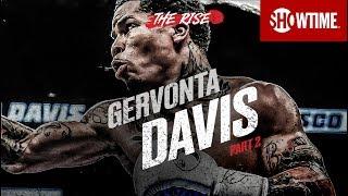 THE RISE: Gervonta Davis   Part 2   SHOWTIME CHAMPIONSHIP BOXING