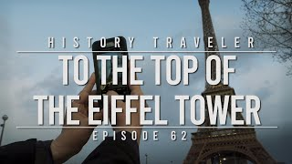 To the Top of the Eiffel Tower | History Traveler Episode 62