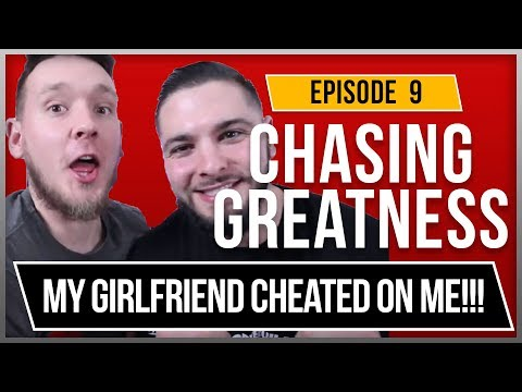 My Girlfriend Cheated On Me, Should I Get Back With Her? - Chasing Greatness: Episode 9