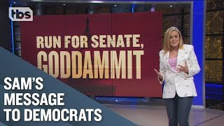 A Message to Democratic Presidential Candidates: Run For Senate, Goddammit!   Full Frontal on TBS
