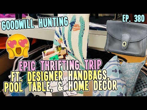 EPIC THRIFTING TRIP FT. DESIGNER HANDBAGS, POOL TABLE, & HOME DECOR   GOODWILL HUNTING EP. 380