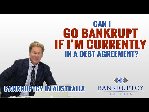 Bankruptcy Experts Australia - I'm currently in a Debt Agreement can I still go bankrupt?