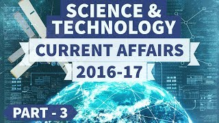 Science and Technology - 2016 + 2017 Current Affairs - Part 3 - UPSC/IAS