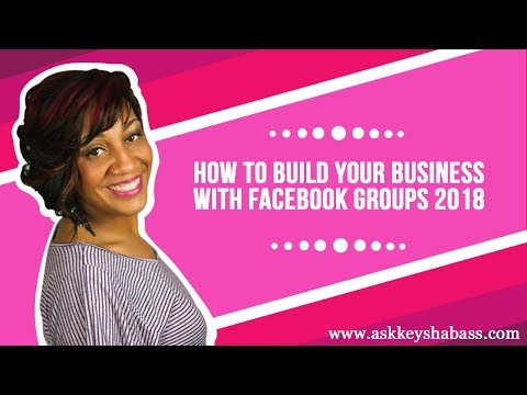 How To Build Your Business With Facebook Groups 2018