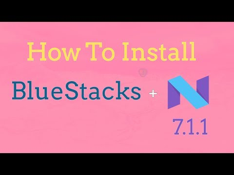 Install BlueStacks Android N 7.1.1 On PC