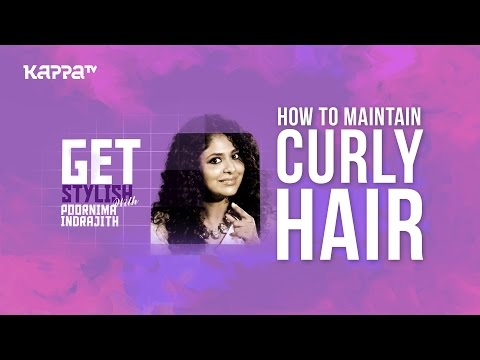 How to maintain Curly Hair? - Get Stylish with Poornima Indrajith - Kappa TV