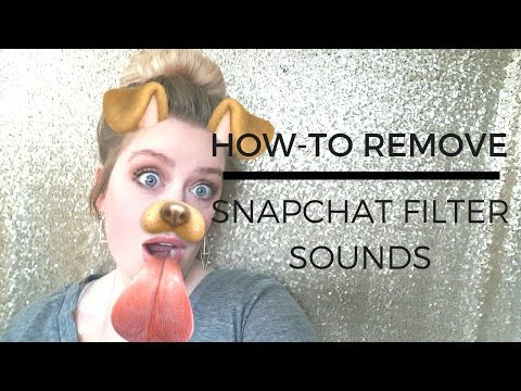 How-To Remove Snapchat Filter Sounds