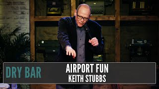 When the airport takes the joy out of life, Keith Stubbs