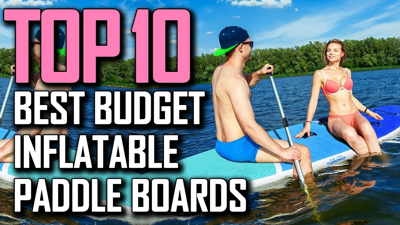 Top 10 Best Budget Inflatable Stand Up Paddleboards 2021