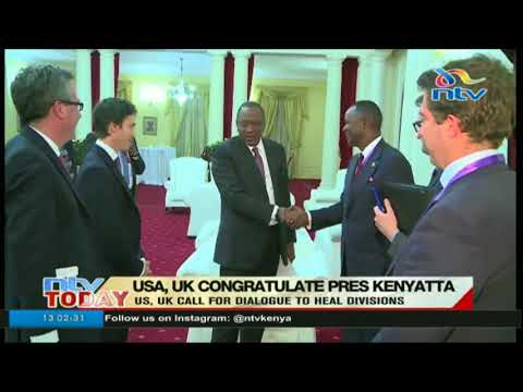 US, UK congratulate President Kenyatta; call for dialogue to heal divisions