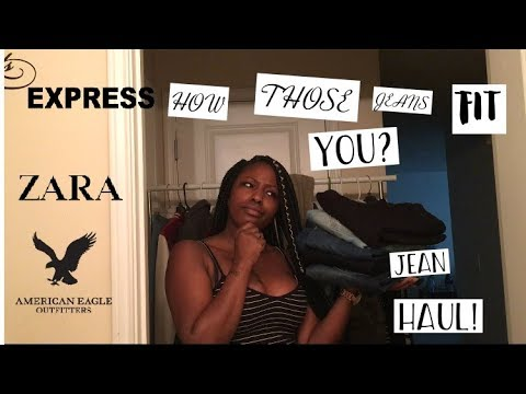 JEAN HAUL 2017 | JEANS THAT MAKE YOUR BUTT LOOK BIG | EXPRESS , ZARA, AMERICAN EAGLE