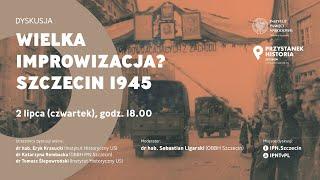 Wielka improwizacja? Szczecin 1945 [DYSKUSJA] IPNtv Szczecin
