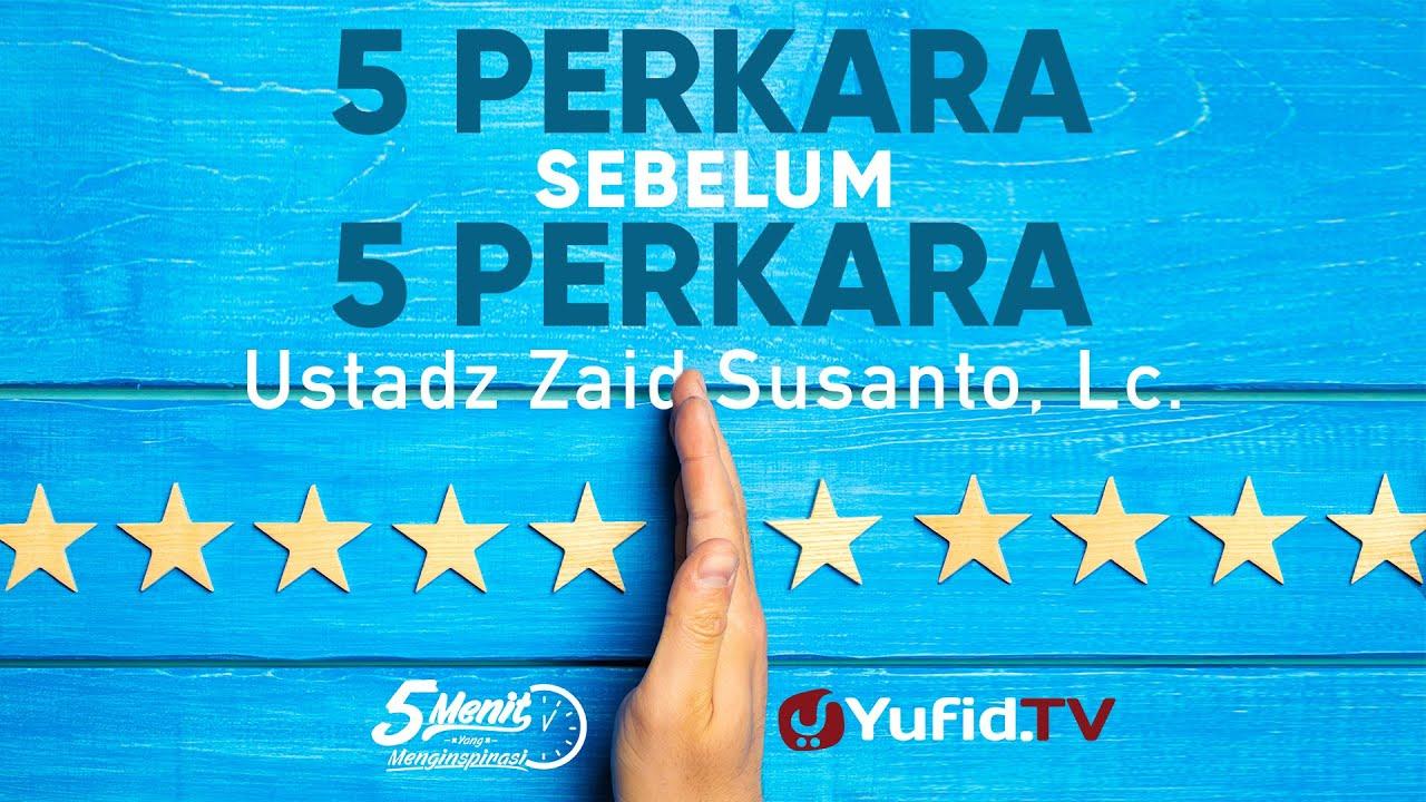 Makna 5 Perkara Sebelum 5 Perkara - Ustadz Zaid Susanto, Lc - 5 Menit yang Menginspirasi
