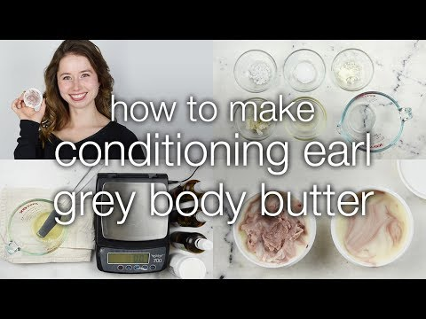 How to Make Conditioning Earl Grey Body Butter