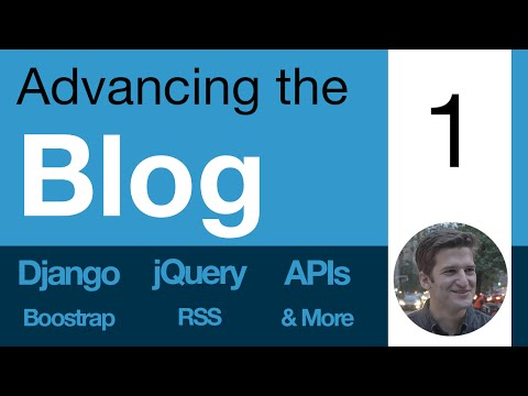 Advancing the Blog: 1 - Welcome to Advancing the Blog - Learn Django, APIs, jQuery, RSS, & more