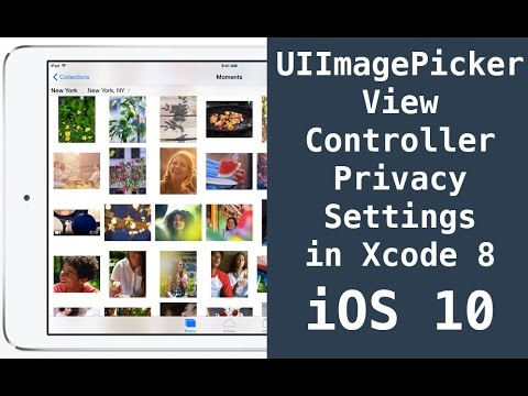 How to use image picker controller - Privacy Settings in iOS 10 Xcode 8 | NSCameraUsageDescription