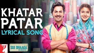 Lyrical | Khatar Patar Song With Lyrics | Sui Dhaaga | Anushka, Varun | Anu Malik | Varun Grover