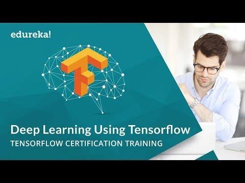 Deep Learning Using TensorFlow | Deep Learning with Tensorflow Certification Training | Edureka
