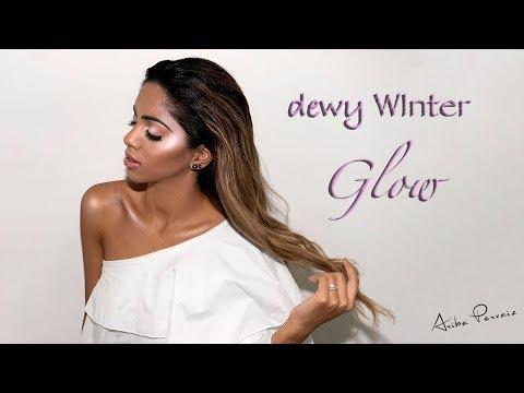 Dewy Makeup for Dry Winter Skin - Makeup Tutorial | ARIBA PERVAIZ