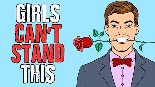 7 Types of Guys That Girls Can't Stand
