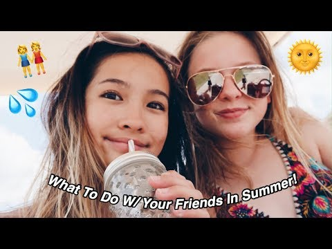 What To Do With Your Friends ♡ In The Summer!