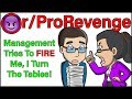 Management Tries To FIRE Me I Turn The Tables RProRevenge 207