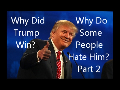 Why Did Trump Win & Why Do Some People Hate Him? - Part 2