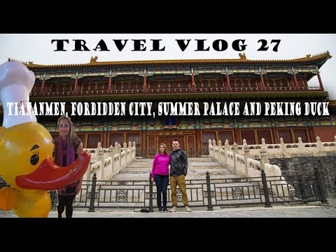 Travel Vlog 27 - Tiananmen Square, Forbidden City, Summer Palace & Peking Duck