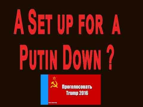 A Set Up for a Putin Down ?