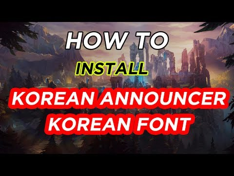 HOW TO INSTALL KOREAN ANNOUNCER AND FONT