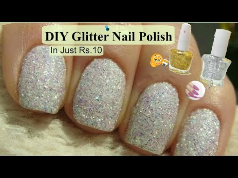 DIY Glitter Nail Polish In Just Rs.10 | DIY: How To Make Your Own Glitter Nail Polish
