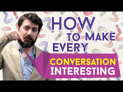 How to Make Every Conversation Interesting