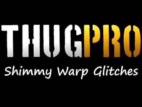 THUGPRO - Shimmy Warp Glitches