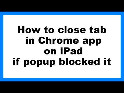 How to Close Tab in Chrome App on iPad if Popup Blocked it