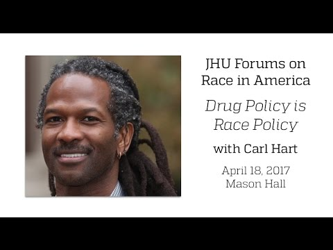 JHU Forums on Race in America: Carl Hart - Drug Policy is Race Policy