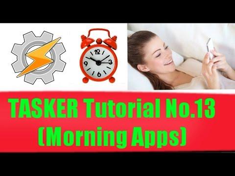 TASKER Tutorial No.13 (Morning Apps - Auto Apps)