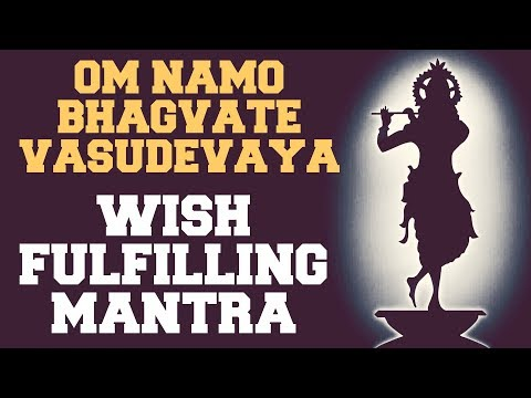 WISH FULFILLING MANTRA : OM NAMO BHAGVATE VASUDEVAYA : 108 TIMES : VERY POWERFUL !