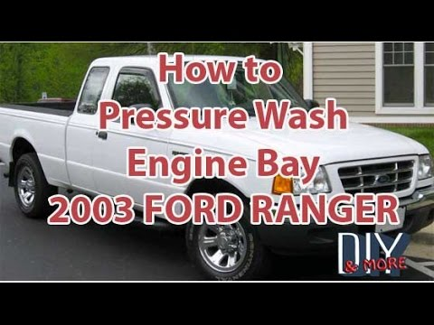 DIY HOW TO PRESSURE WASH ENGINE BAY CLEAN ENGINE 2003 FORD RANGER