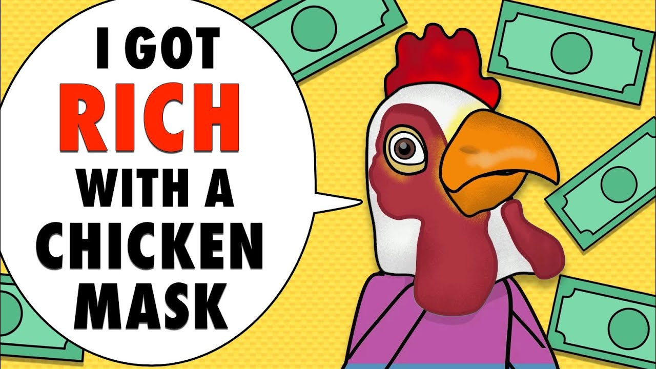 I Made Lots Of Money With A Chicken Mask
