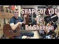 SHAPE OF YOU de ED SHEERAN....Cómo tocar [TUT]
