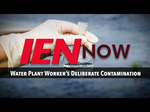 IEN NOW: Water Plant Spent Thousands After Worker's Deliberate Contamination