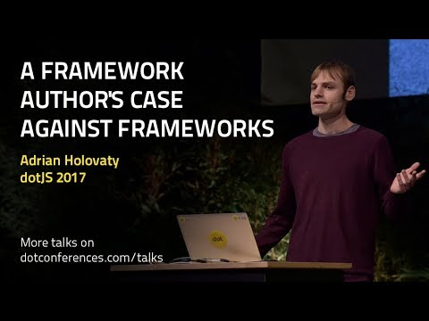 dotJS 2017 -Adrian Holovaty - A framework author's case against frameworks