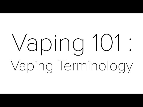 Vaping 101 for Beginners : Vaping Terminology