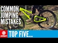 Top 5 Common Jumping Mistakes To Avoid | Mountain Bike Skills